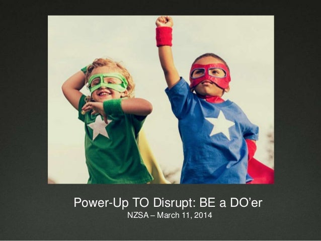 Power-Up TO Disrupt: BE a DO'er NZSA – March 11, 2014
