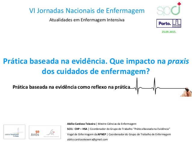 Prática baseada na evidência. Que impacto na praxis dos cuidados de enfermagem? Prática baseada na evidência como refle...