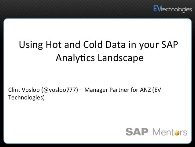 Using  Hot  and  Cold  Data  in  your  SAP   Analy5cs  Landscape   Clint  Vosloo  (@vosloo777)  ...