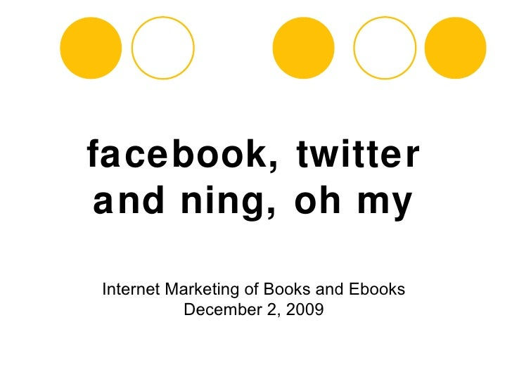 facebook, twitter and ning, oh my Internet Marketing of Books and Ebooks December 2, 2009