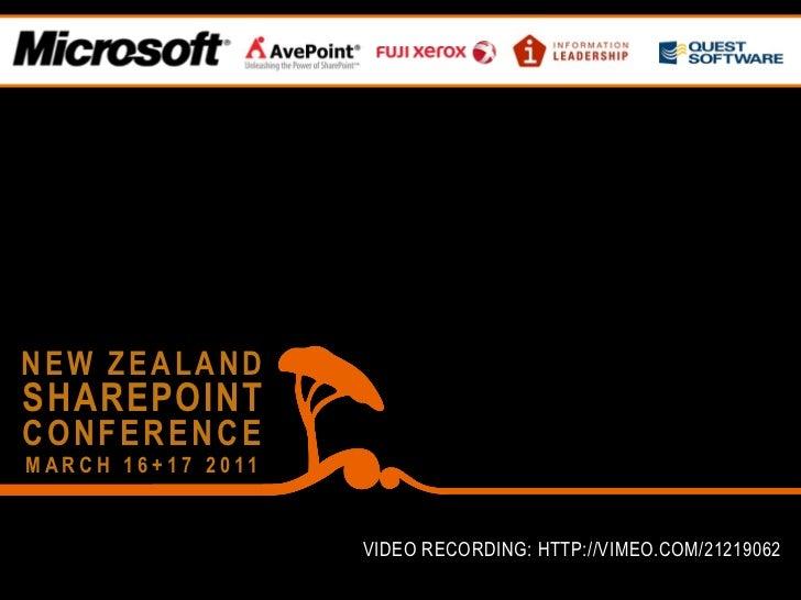 NEW ZEALANDSHAREPOINTCONFERENCEM A R C H 1 6 + 1 7 2 0 11                             VIDEO RECORDING: HTTP://VIMEO.COM/21...