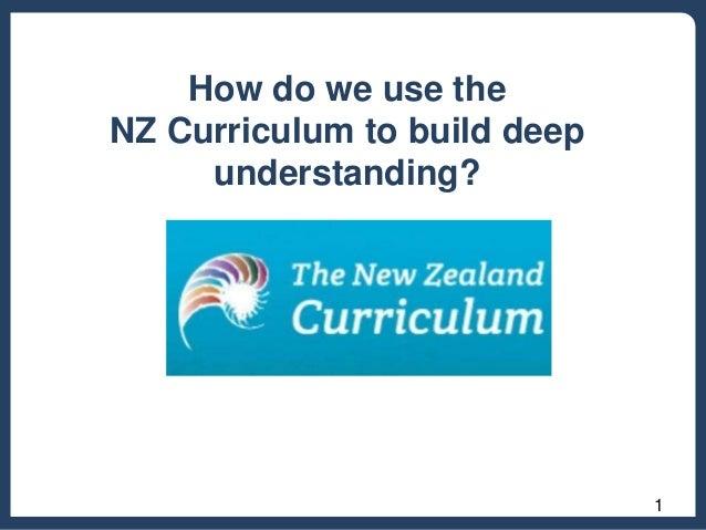 How do we use the NZ Curriculum to build deep understanding?  1