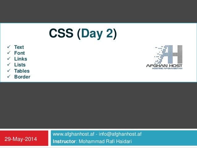 www.afghanhost.af - info@afghanhost.af Instructor: Mohammad Rafi Haidari29-May-2014 CSS (Day 2)  Text  Font  Links  Li...