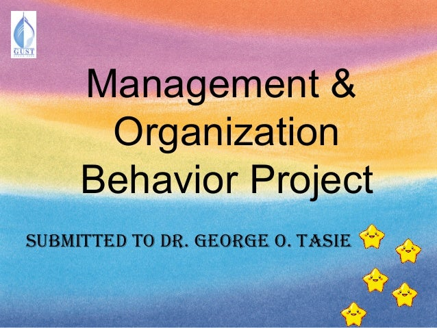 Management & Organization Behavior Project Submitted to dr. GeorGe o. taSie