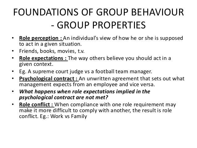 foundations of group behaviour Performance: a number of group properties show a relationship to performance among the more prominent are role perception, norms, status differences, the size of the.