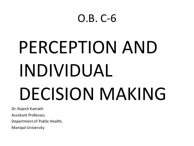 perception and decision making Organizational behaviour: perception and individual decision making: introduction: -what is perception- (00:00-01:02) factor influencing perception- (01:02-01:22) -individual v/s group decision making -team working and decision making -decision making in global environment -control process and decision making factor affecting perception- (01:22.
