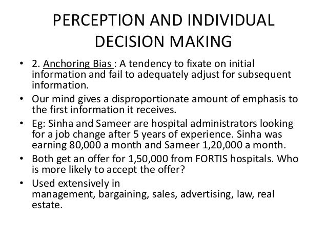 perception and individual decision making The relationship between perception of risk and decision making styles of turkish university students: a descriptive study of individual differences sengul hablemitoglu and filiz yildirim department of family and consumer sciences, college of home economics, ankara university, turkey abstract: the aim of the.