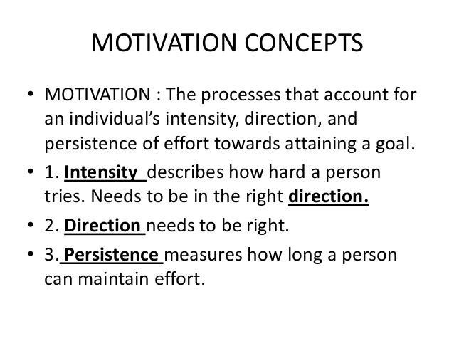 motivation concepts Instead, there are several theories explaining the concept of motivation we will  discuss motivation theories under two categories: need-based theories and.