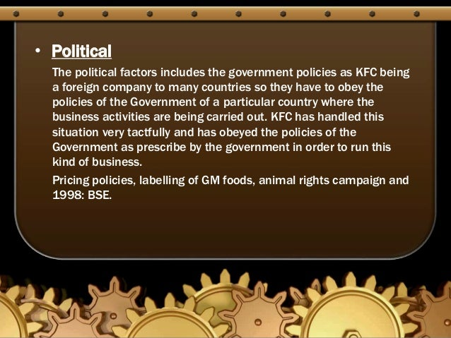 kfc political factors Well‐known brands, such as kfc and mcdonald's, have flourished in a largely  speculative  across cultural, political, and geographic divides that segment  china today  43 of course, other factors play into the competition between  family.