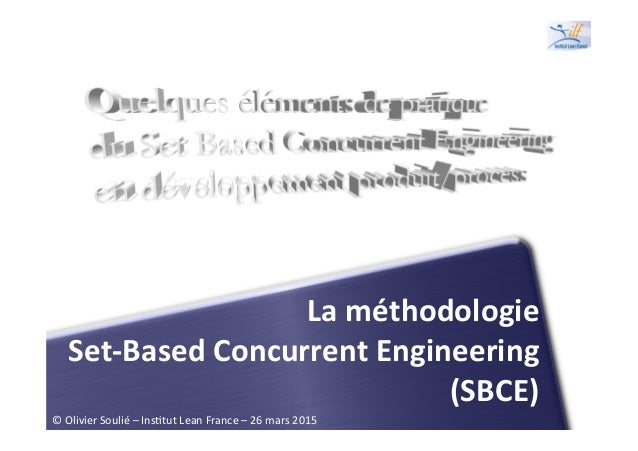 La	   méthodologie	   	    Set-­‐Based	   Concurrent	   Engineering	    (SBCE)	    ©	   Olivier	   Soulié	   –	   Ins1tut	...