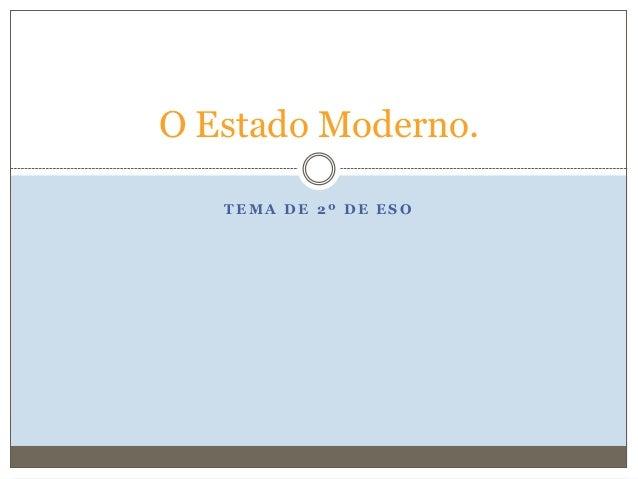T E M A D E 2 º D E E S OO Estado Moderno.