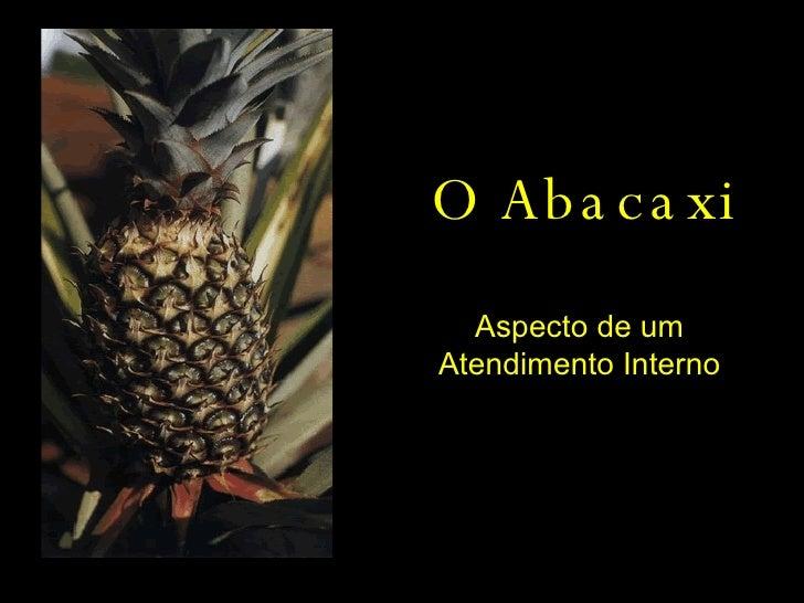 O Abacaxi Aspecto de um Atendimento Interno