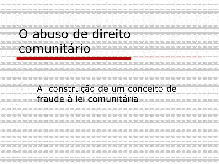 O abuso de direito comunitário A  construção de um conceito de fraude à lei comunitária