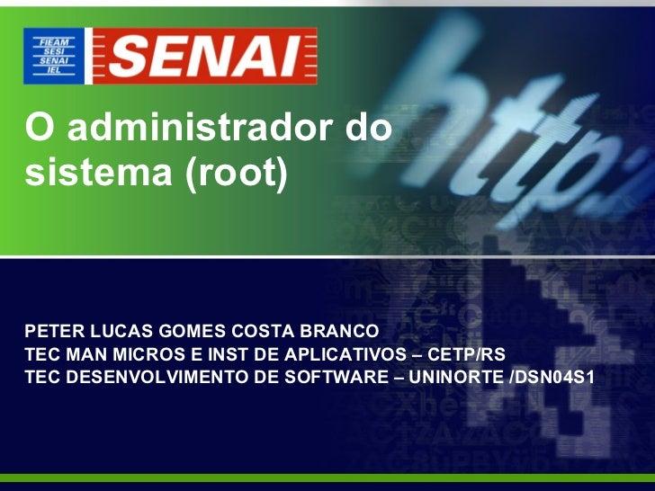 O administrador do sistema (root) PETER LUCAS GOMES COSTA BRANCO TEC MAN MICROS E INST DE APLICATIVOS – CETP/RS TEC DESENV...