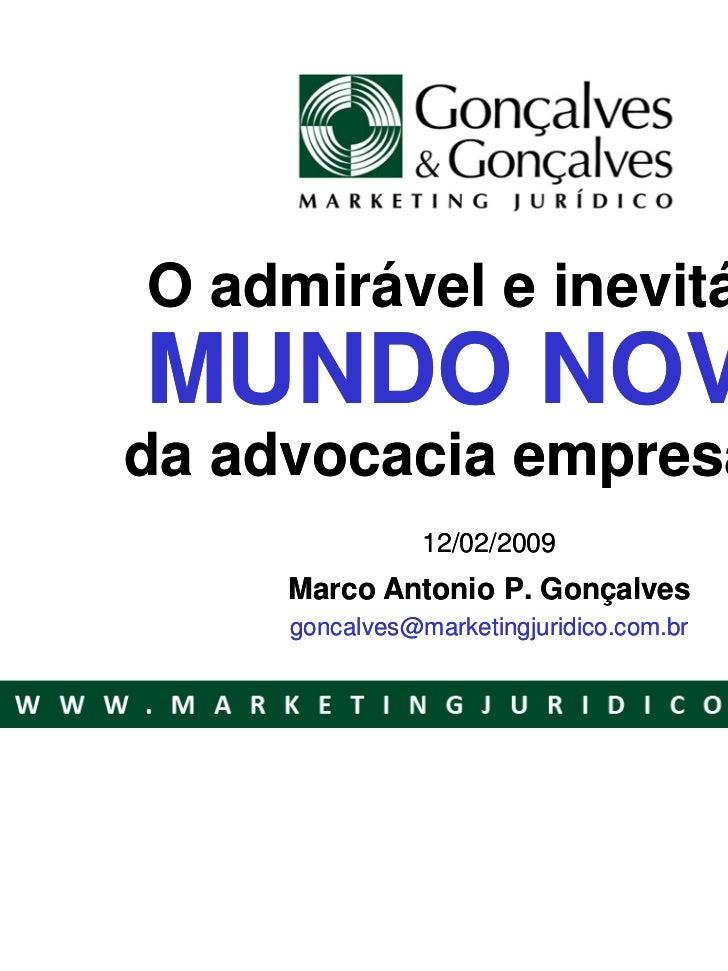 O admirável e inevitávelMUNDO NOVOda advocacia empresarial                12/02/2009     Marco Antonio P. Gonçalves     go...