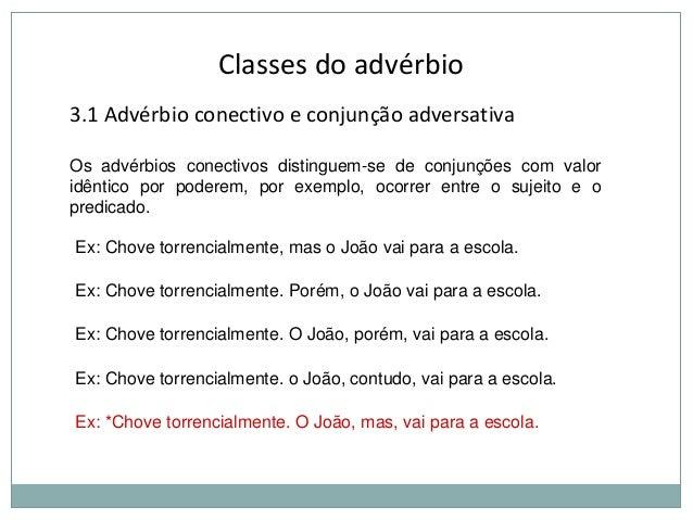 Classes do advérbio 3.1 Advérbio conectivo e conjunção adversativa Os advérbios conectivos distinguem-se de conjunções com...