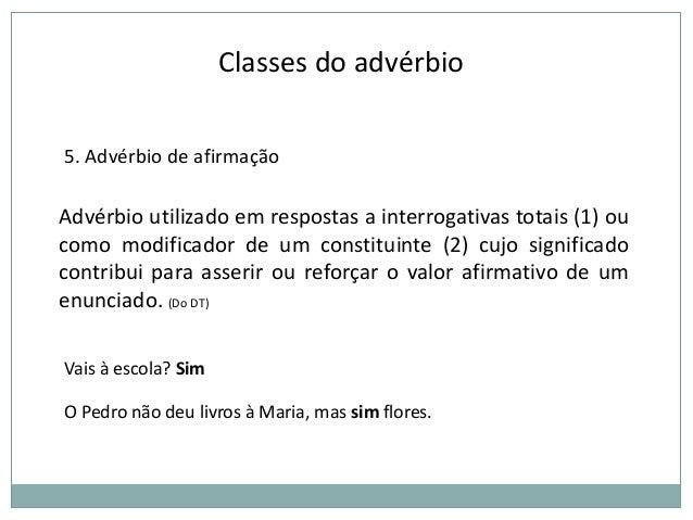 Classes do advérbio 5. Advérbio de afirmação  Advérbio utilizado em respostas a interrogativas totais (1) ou como modifica...