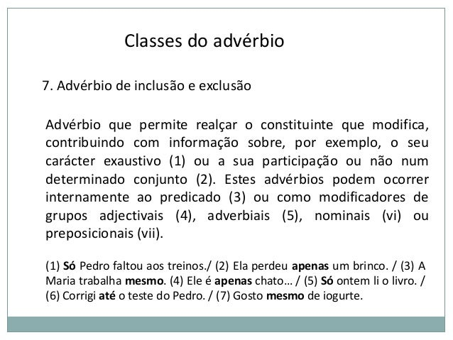 Classes do advérbio 7. Advérbio de inclusão e exclusão Advérbio que permite realçar o constituinte que modifica, contribui...