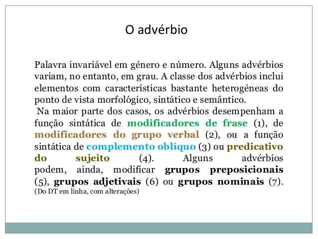 O advérbio Palavra invariável em género e número. Alguns advérbios variam, no entanto, em grau. A classe dos advérbios inc...