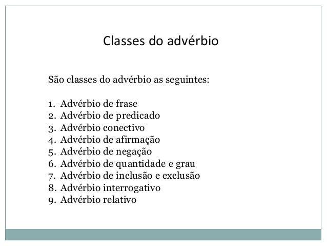 Classes do advérbio São classes do advérbio as seguintes: 1. 2. 3. 4. 5. 6. 7. 8. 9.  Advérbio de frase Advérbio de predic...