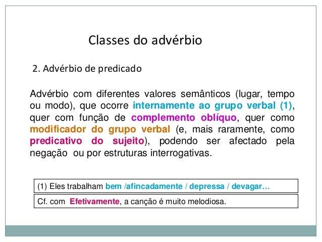 Classes do advérbio 2. Advérbio de predicado Advérbio com diferentes valores semânticos (lugar, tempo ou modo), que ocorre...