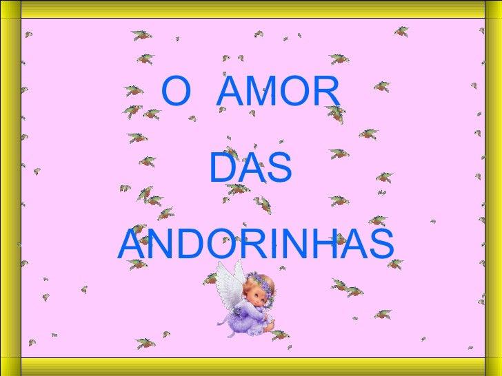 O  AMOR DAS ANDORINHAS