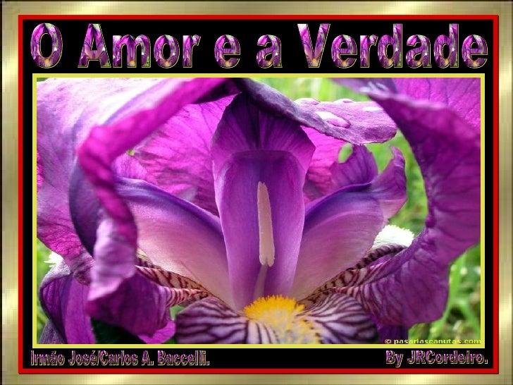 O Amor e a Verdade Irmão José/Carlos A. Baccelli. By JRCordeiro.