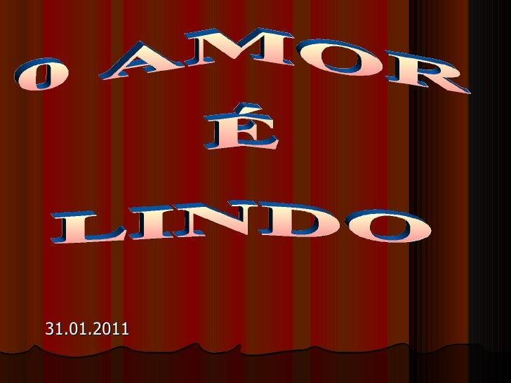 0 AMOR É LINDO 31.01.2011