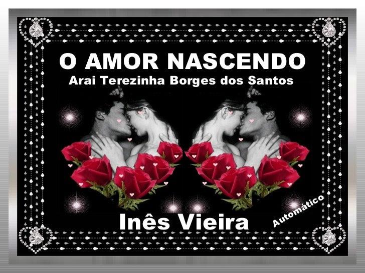 O AMOR NASCENDO Automático Inês Vieira Arai Terezinha Borges dos Santos