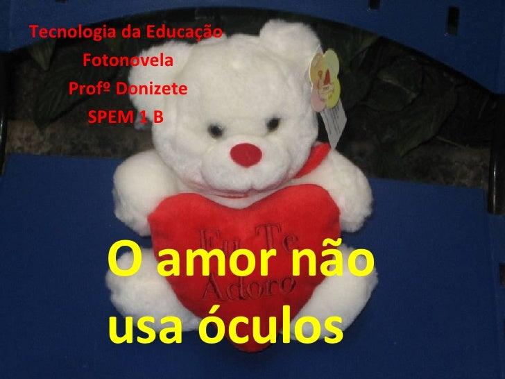 Tecnologia da Educação  Fotonovela Profº Donizete SPEM 1 B  O amor não usa óculos