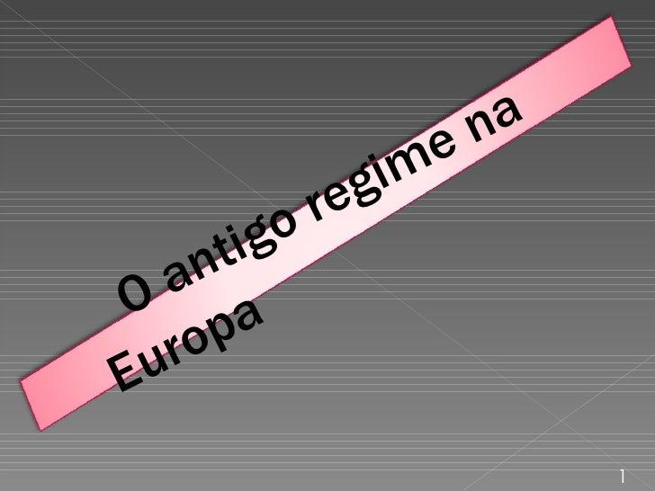 <ul><li>1 </li></ul>O antigo regime na Europa
