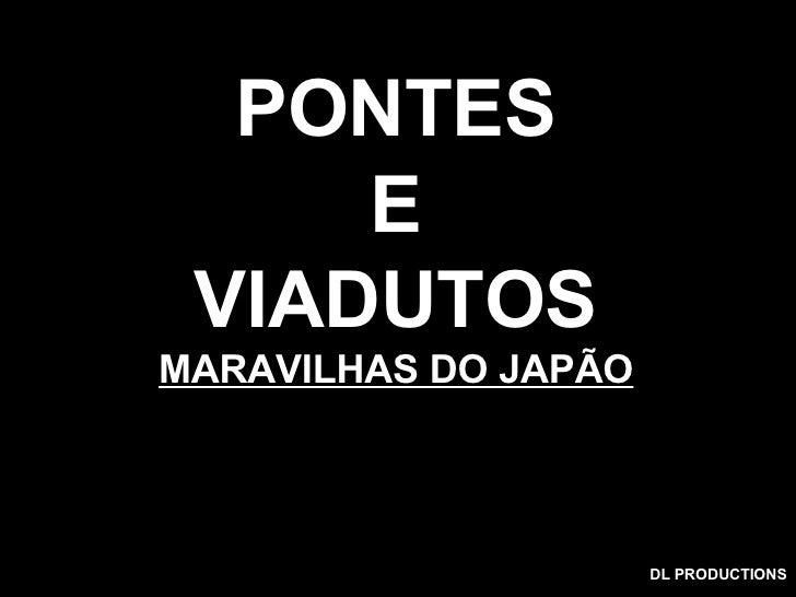 PONTES E VIADUTOS MARAVILHAS DO JAPÃO DL PRODUCTIONS