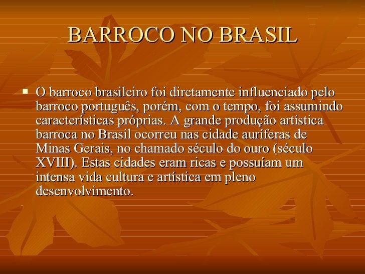 BARROCO NO BRASIL <ul><li>O barroco brasileiro foi diretamente influenciado pelo barroco português, porém, com o tempo, fo...