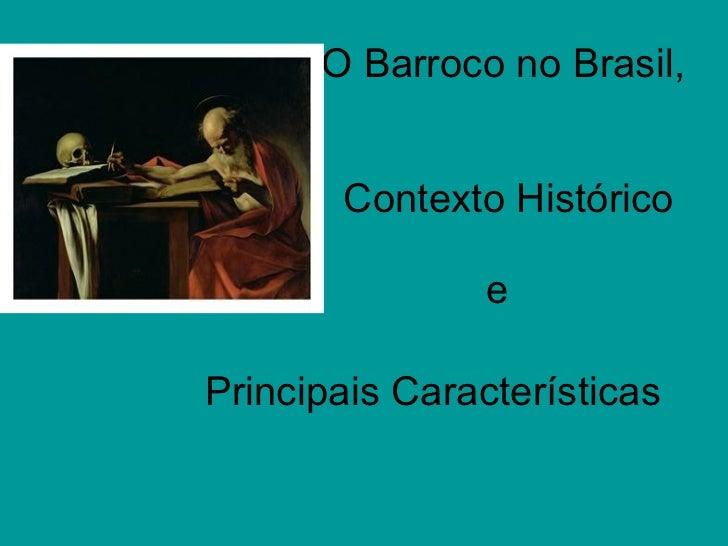 O Barroco no Brasil,  Contexto Histórico e  Principais Características