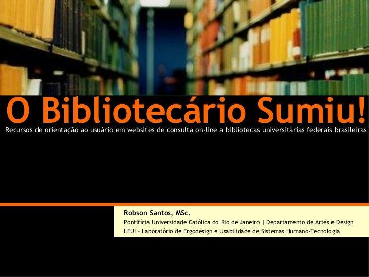 O Bibliotecário Sumiu! Recursos de orientação  ao usuário em websites de consulta on-line a bibliotecas universitárias fed...