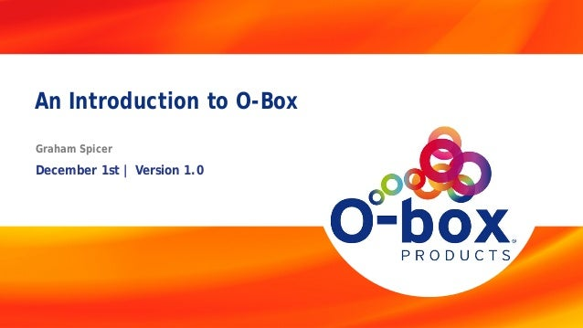 An Introduction to O-Box Graham Spicer  December 1st | Version 1.0  12 1 | 10