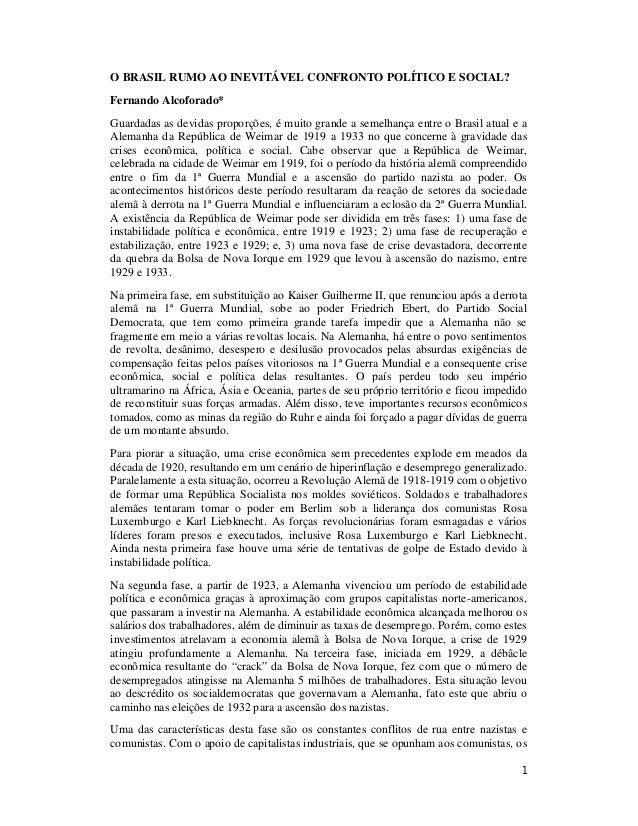 1 O BRASIL RUMO AO INEVITÁVEL CONFRONTO POLÍTICO E SOCIAL? Fernando Alcoforado* Guardadas as devidas proporções, é muito g...