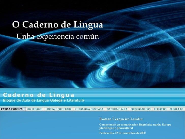 O Caderno de Lingua Unha experiencia común Román Cerqueiro Landín Competencia en comunicación lingüística nunha Europa plu...