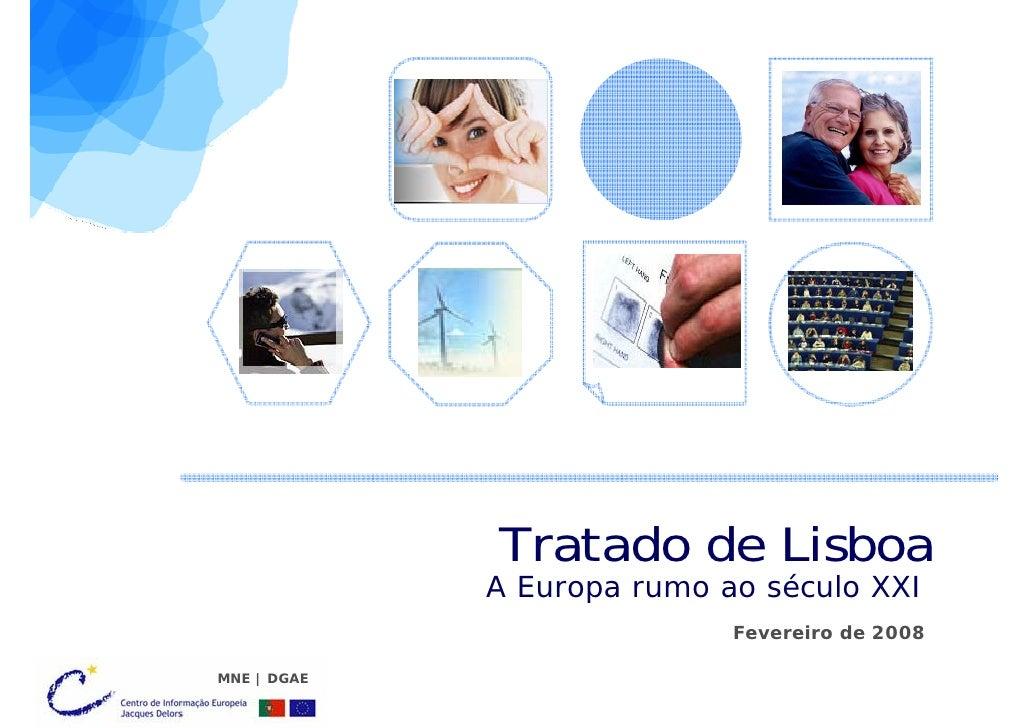 Tratado de Lisboa              A Europa rumo ao século XXI                             Fevereiro de 2008  MNE | DGAE