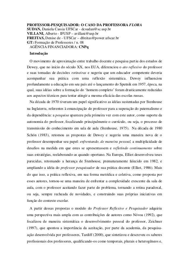 PROFESSOR-PESQUISADOR: O CASO DA PROFESSORA FLORA SUDAN, Daniela Cassia UFSCar - dcsudan@sc.usp.br VILLANI, Alberto - IFUS...