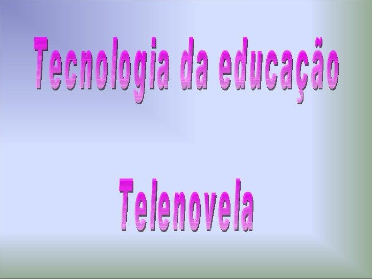 Tecnologia da educação Telenovela