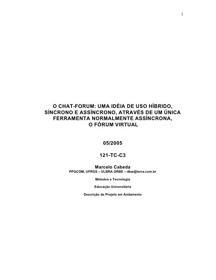 1        O CHAT-FORUM: UMA IDÉIA DE USO HÍBRIDO, SÍNCRONO E ASSÍNCRONO, ATRAVÉS DE UM ÚNICA    FERRAMENTA NORMALMENTE ASSÍ...