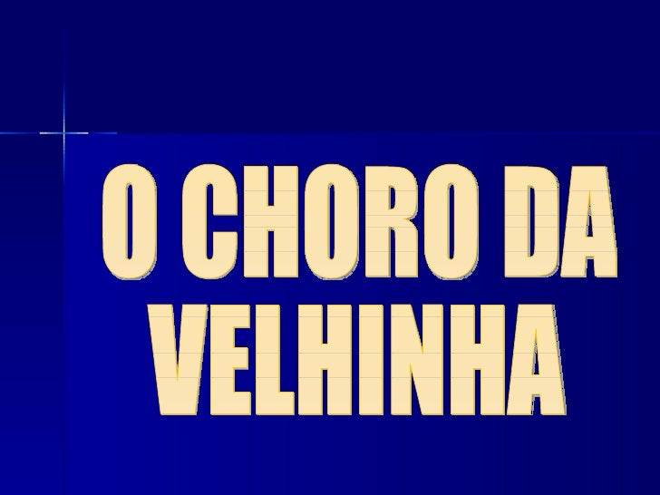 O CHORO DA VELHINHA