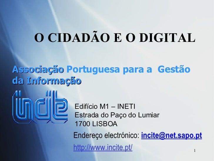 O CIDAD ÃO E O DIGITAL Associação  Portuguesa para a  Gestão  da Informação Endereço electrónico:  [email_address]   http:...