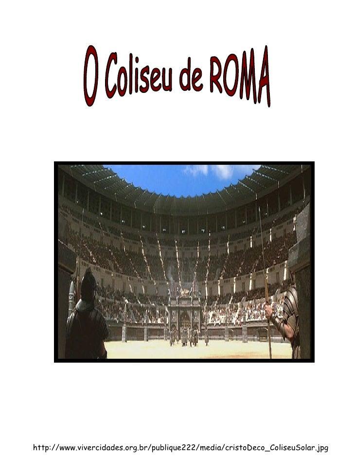 O Coliseu de ROMA http://www.vivercidades.org.br/publique222/media/cristoDeco_ColiseuSolar.jpg