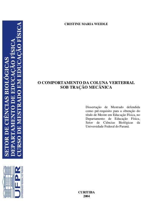 CRISTINE MARIA WEIDLE O COMPORTAMENTO DA COLUNA VERTEBRAL SOB TRAÇÃO MECÂNICA Dissertação de Mestrado defendida como pré-r...
