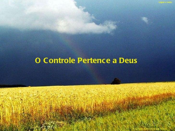 O Controle Pertence a Deus Ligue o som. Transição automática dos slides.