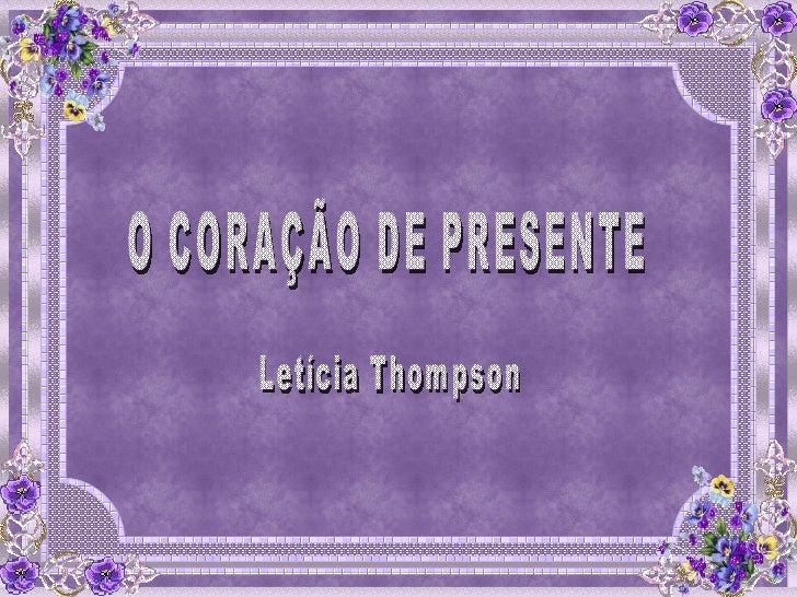O CORAÇÃO DE PRESENTE Letícia Thompson