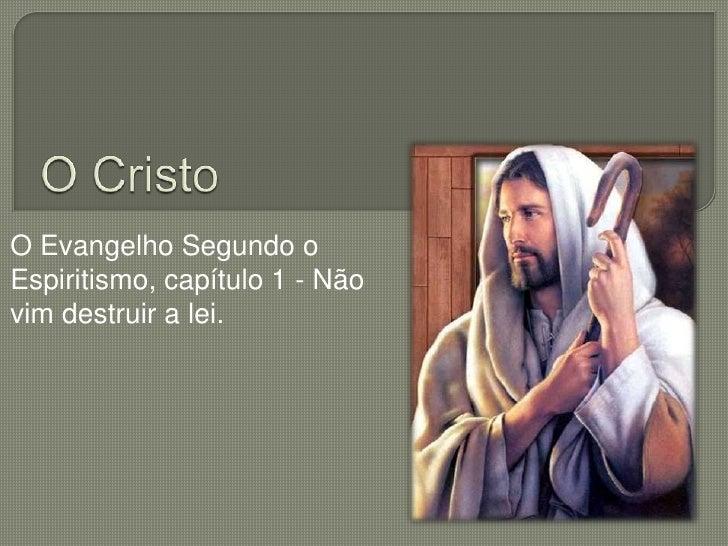 O Cristo<br />O Evangelho Segundo o Espiritismo, capítulo 1 - Não vim destruir a lei.<br />