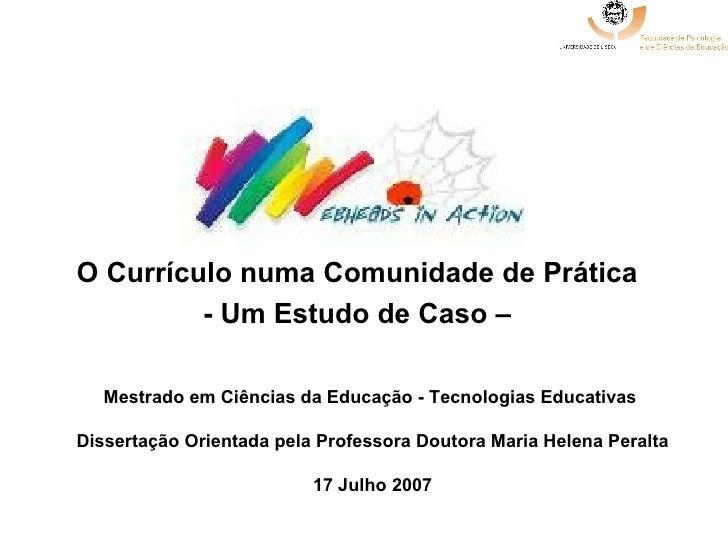 O Currículo numa Comunidade de Prática   - Um Estudo de Caso –   Mestrado em Ciências da Educação - Tecnologias Educativas...